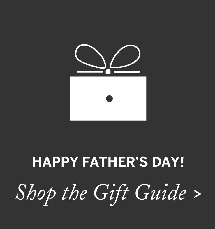 Happy Father's Day - Shop the Gift Guide